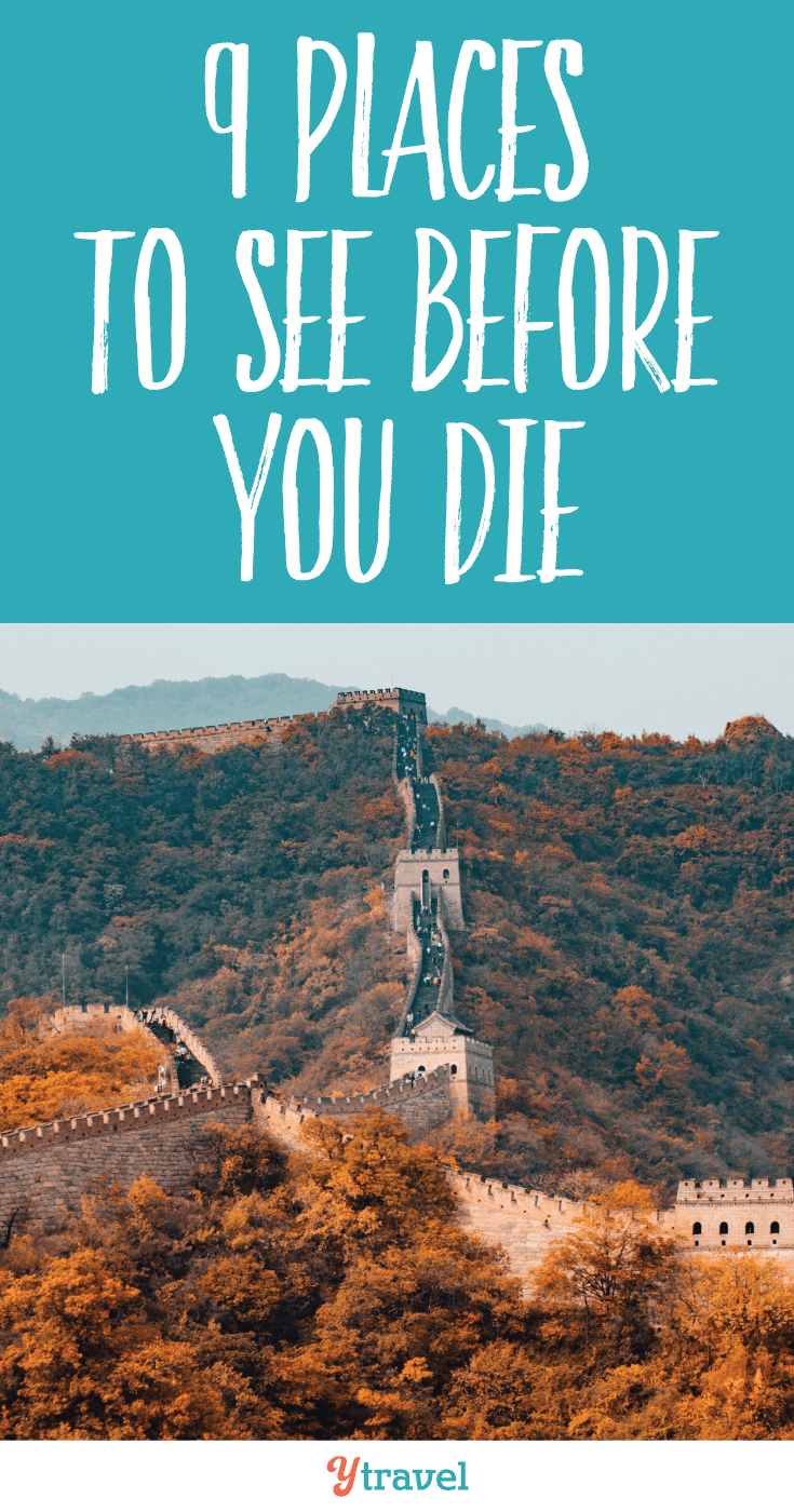 9 Places to see before you die!