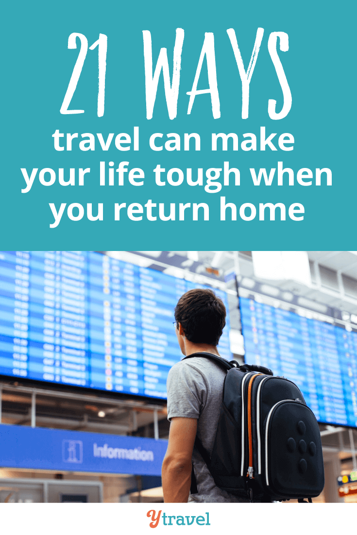 Travel can make your life tough when you return home.