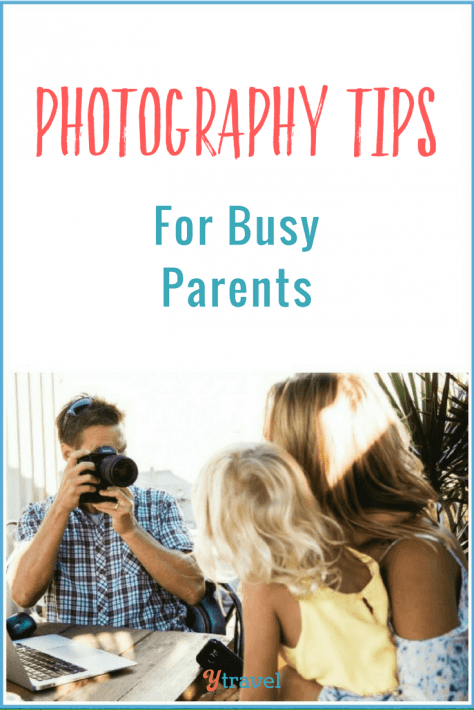 Tips for taking good photos for busy parents