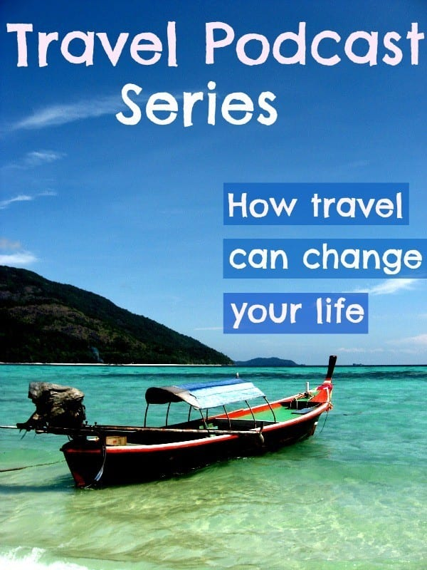 Travel Podcast Series – How travel can change your life.