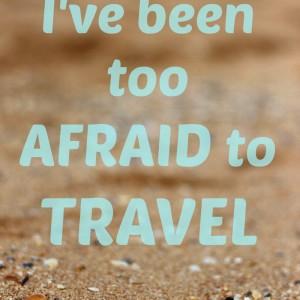 too afraid to travel
