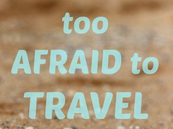 too afraid to travel