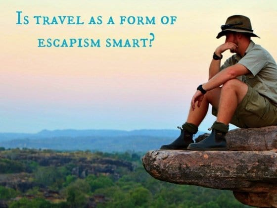 Is Using Travel As a Form of Escapism Smart?