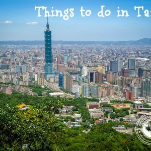 Travel Tips - Things to do in Taipei, Taiwan