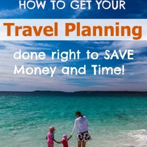 How to Get Your Travel Planning done right to SAVE on Money and Time!