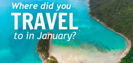 Where DId YOU Travel to in January?