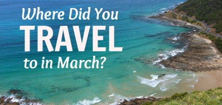 Where Did YOU Travel to in March? Come share on our blog and hear from others
