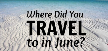 Tell us - where did you travel to in June?