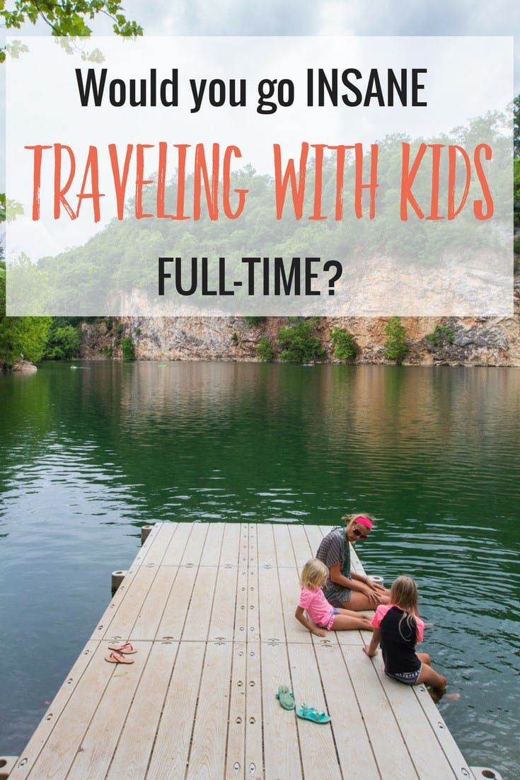 Would you go insane traveling with your kids full-time? There are ways you can, but there are good things about it as well. I share why it's rewarding and worth doing. Happy Pinning