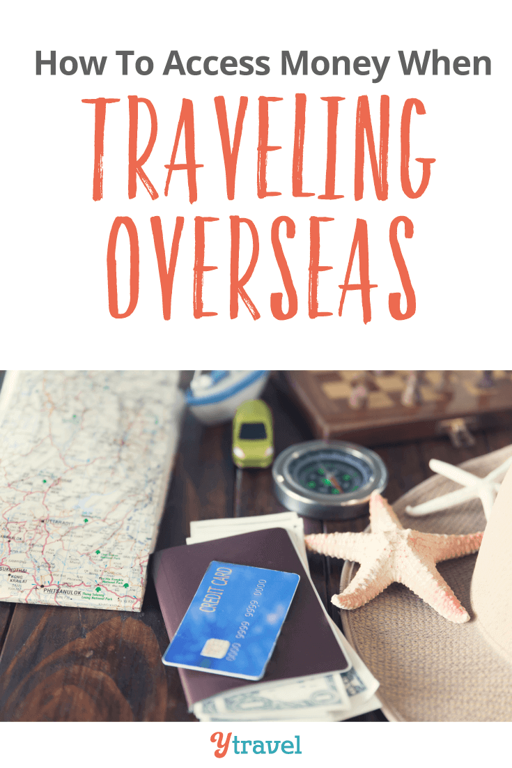 Learn how to access money while traveling overseas.