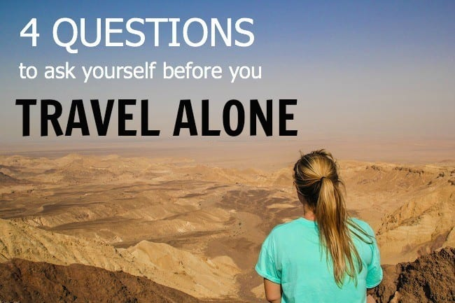 Want to Travel Alone? 4 Key Questions to Ask Yourself