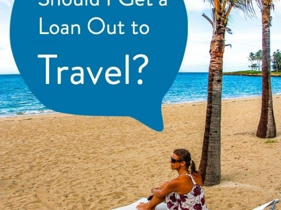 Should You get a loan out to travel? Yes and no. Come read my answers for and against!