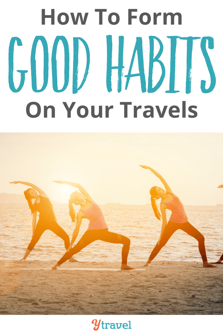 How to Form Good Habits on Your Travels.