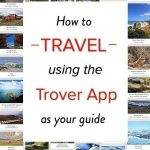 How to travel using the Trover App as your personal guide