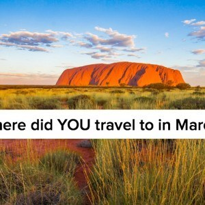 Where did you travel to in March? Share with us in the comments of this blog post!