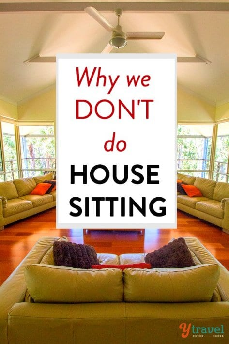"Why we DON""T do house-sitting. And why YOU maybe should."