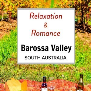 7 ways to Relax and be Romantic in the Barossa Valley, South Australia