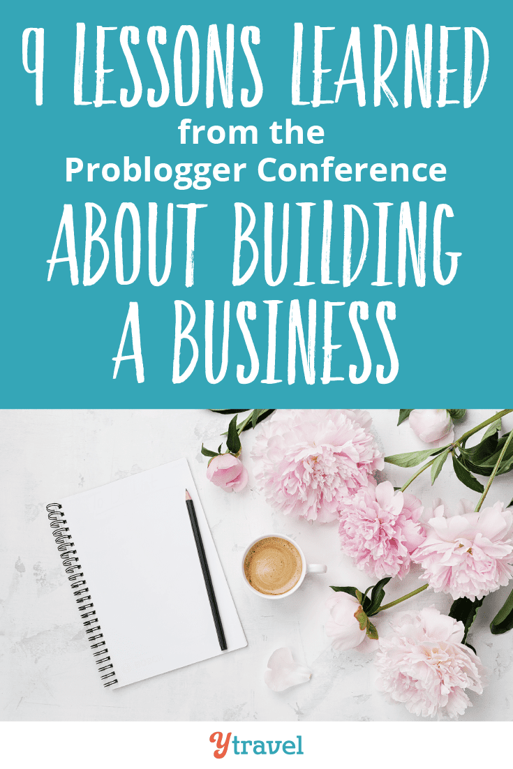 9 Lessons learned from the Problogger conference about building a business