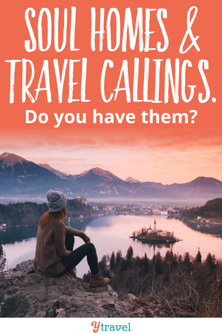 Do You Have a Soul Home or are You Called to Travel to Certain Places?