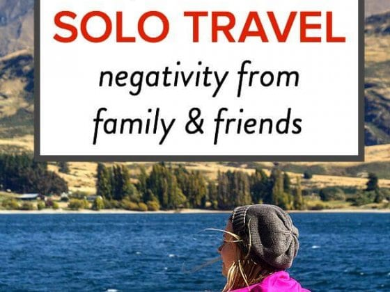 5 Ways to Deal with Solo Travel Negativity from Family & Friends