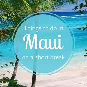 Best things to do in Maui - on a short break