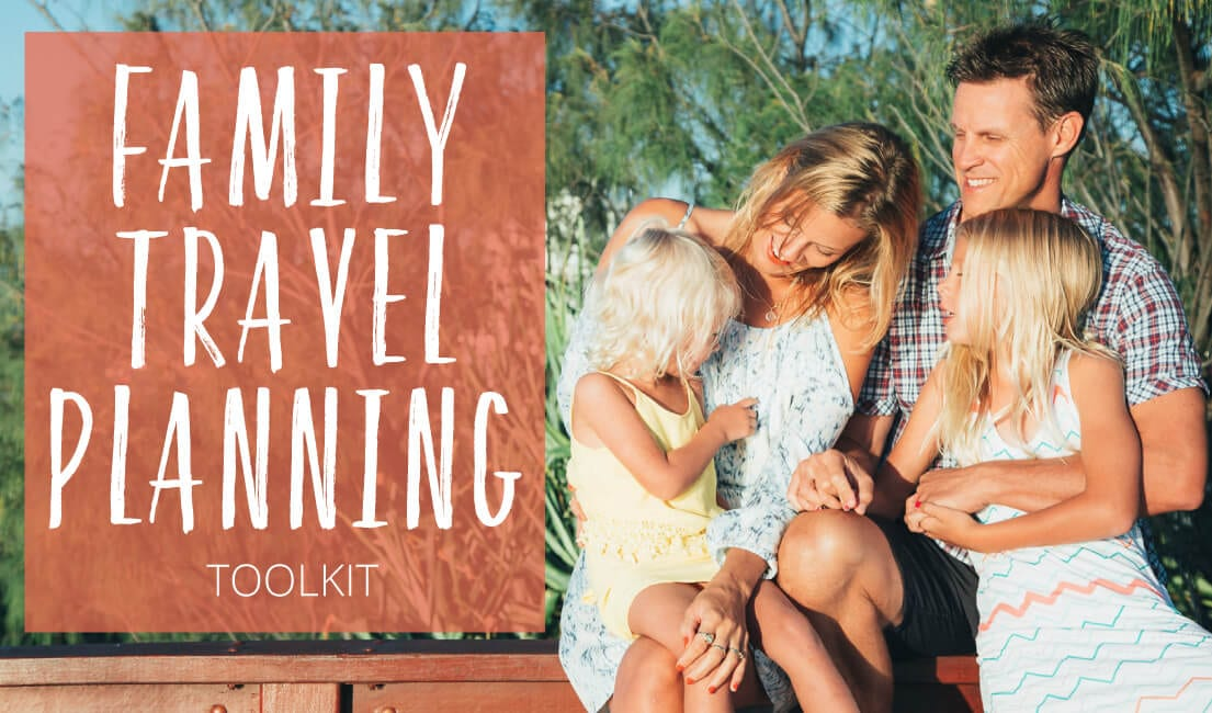 Plan a family travel experience the whole family will love with the family travel planning toolkit