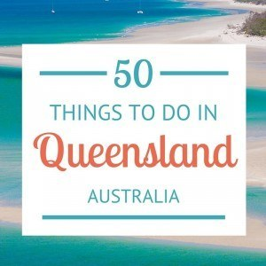 50 things to do in Queensland, Australia