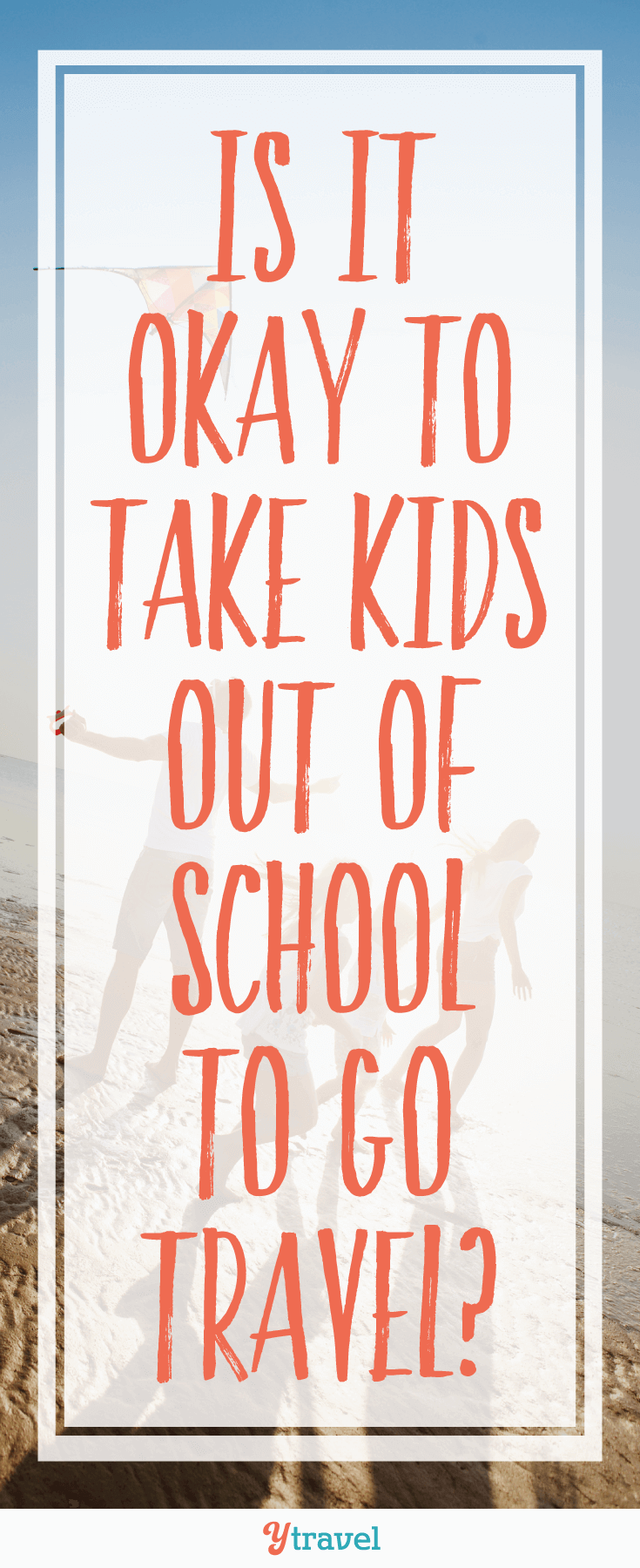 Is It Okay To Take Kids Out Of School To Go Travel?