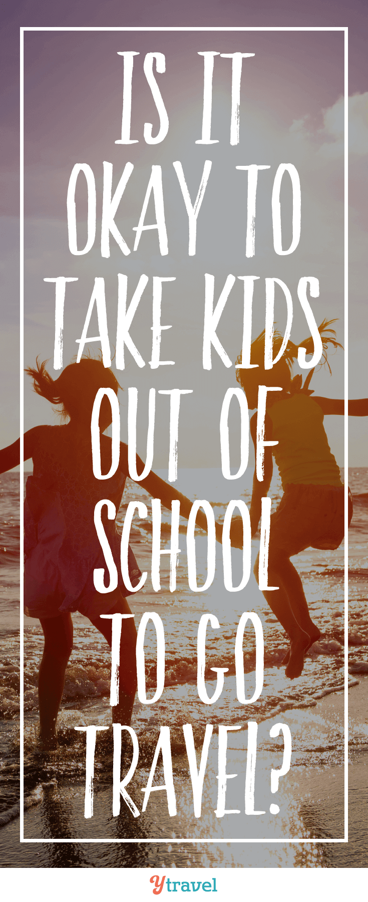 Is it okay to take kids out of school to go travel.