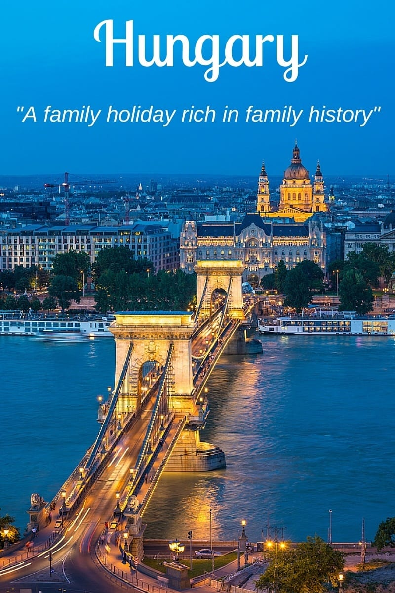 Hungary - how to have a family holiday rich in family history