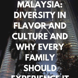 Exploring Kuala Lumpur - why every family should visit