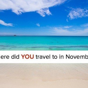 Where did YOU travel to in November? On our blog we'd love to hear about a place you visited? Why did you enjoy it?