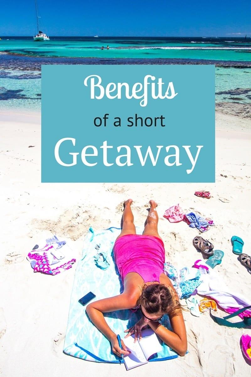 Benefits of a Quick Getaway