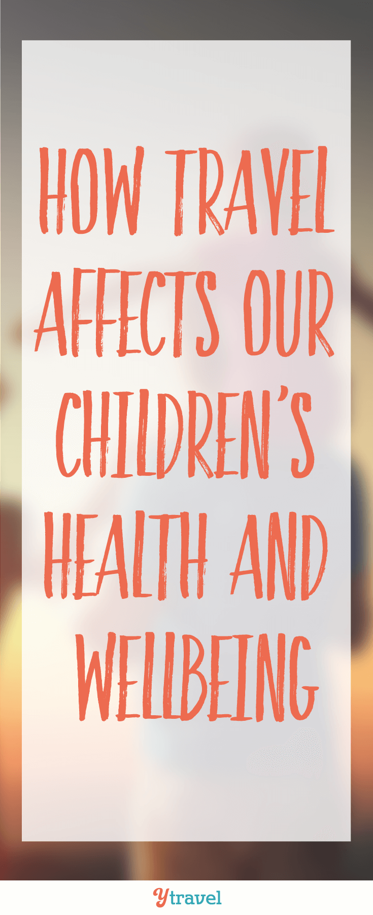 How travel affects our children's health and wellbeing. Discover why travel has so many benefits to a child's life.