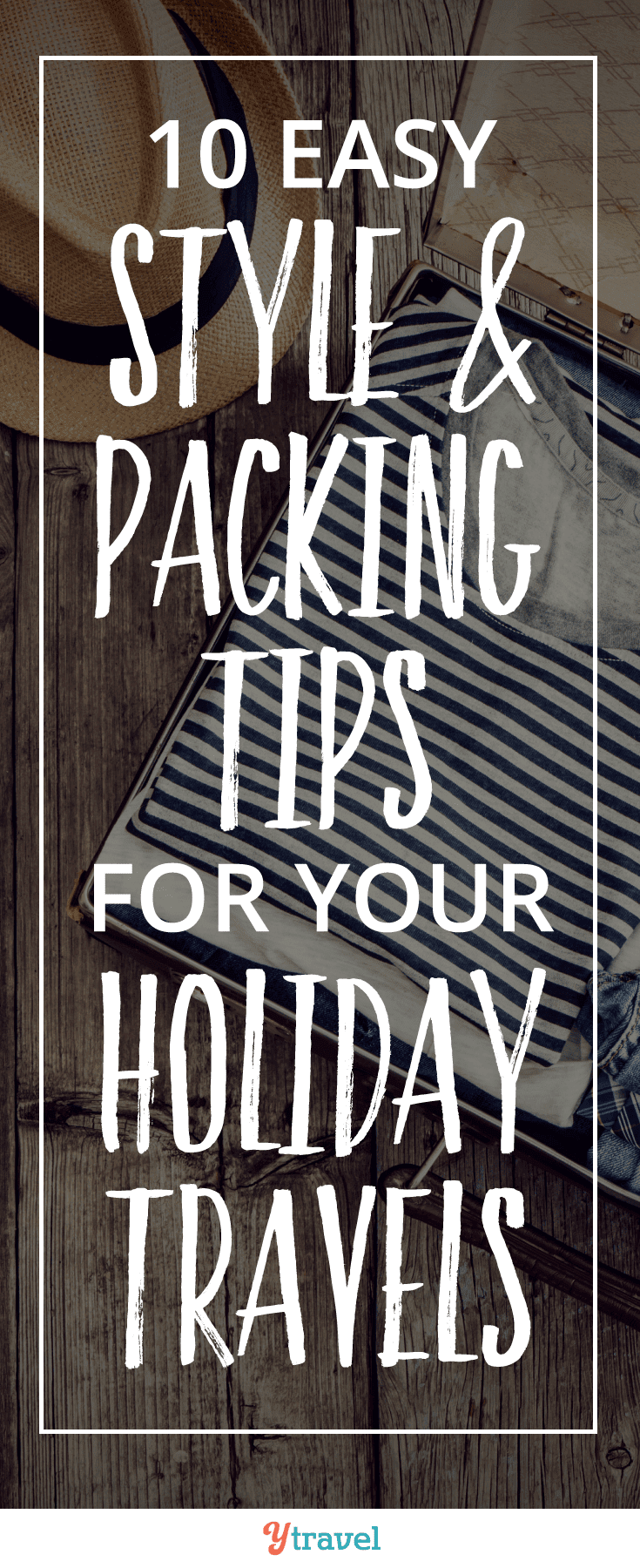The best packing tips for your holiday travels in 10 easy steps! Make a packing list in order to bring the essentials and leave behind the unnecessary.
