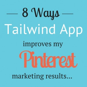 8 ways using Tailwind App improves my Pinterest Marketing results
