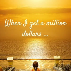 When I get a million dollars... (1) (735 x 1102)