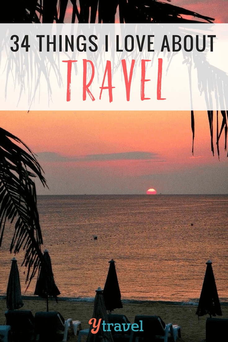 A list of 34 things I love about travel. So many moments that make me addicted to travel. Come see for yourself. What makes your list?
