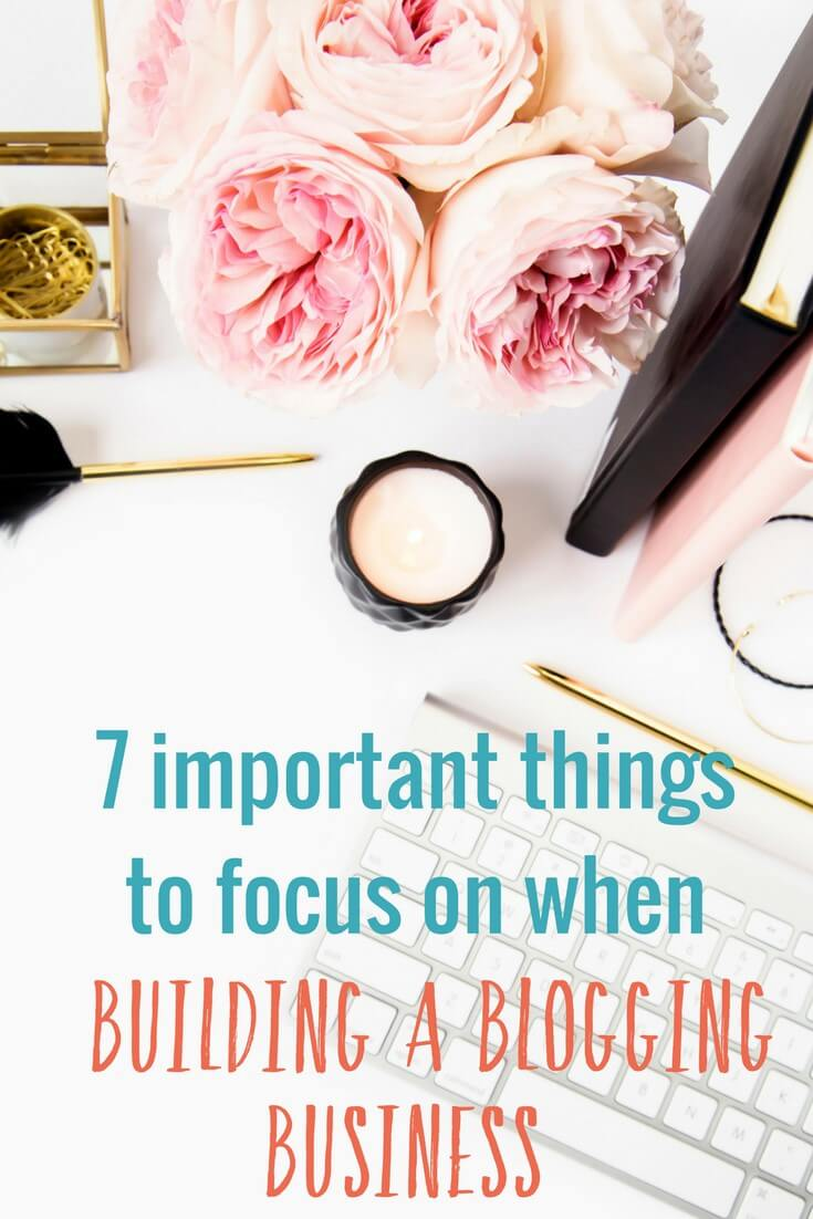 Want to start and grow a blogging business? There is so much for you to do. I recommend you focus on these 7 important things to build your blogging business right.