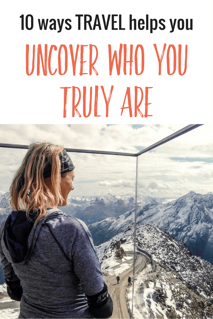 Ever thought of traveling to find yourself? I prefer to say travel helps you to uncover who you truly are. Here are 10 ways it opens up that self-discovery