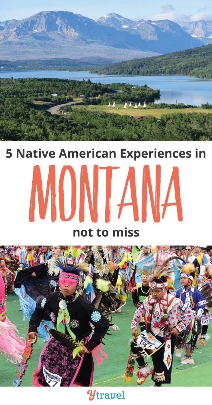 5 Native American cultural experiences to have in Montana. American Indian culture is alive and thriving in modern galleries, powwows, museum exhibits, film festivals and restaurants. Montana is a state rich with Native American history and culture. Click to learn more