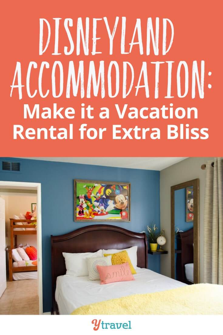 Disneyland accommodation Ditch the expensive Disneyland resort hotels and rent an apartment or townhouse near to Disney. A vacation rental for Disneyland is way more affordable and enjoyable
